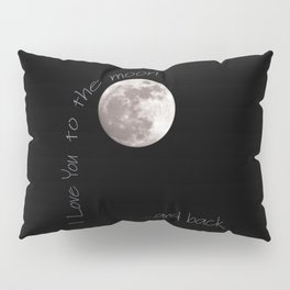 I love you to the moon and back Pillow Sham