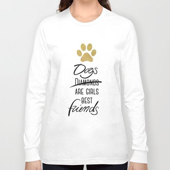 Dogs are girls best friends! Long Sleeve T-shirt
