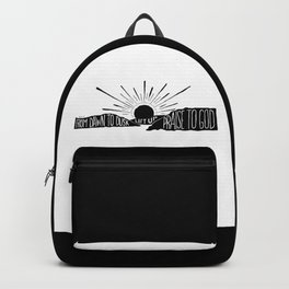 From dawn to dusk lift up praise to God Backpack