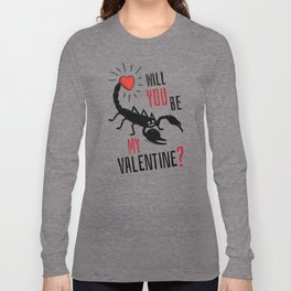 Will You Be My Valentine? Scorpion Love. Long Sleeve T-shirt