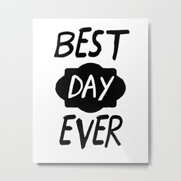 Best Day Ever Positive Quote Metal Print