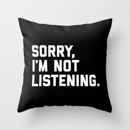 Not Listening Funny Quote Throw Pillow