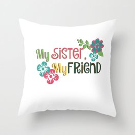 My Sister, My Friend Throw Pillow