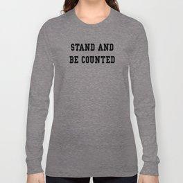 STAND AND BE COUNTED Long Sleeve T-shirt