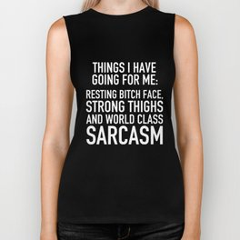 things Ihave going for me resting bitch face strong thighs and world class sarcasm offensive t-shirt Biker Tank