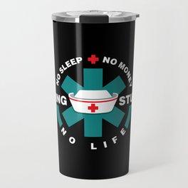 Nursing Student - nurse in Training- No Sleep - No Money - No Life Travel Mug