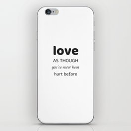 LOVE as though you have never been hurt before iPhone Skin