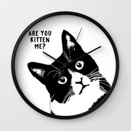 are you kitten me? Wall Clock