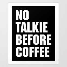 No Talkie Before Coffee Funny Quote Art Print