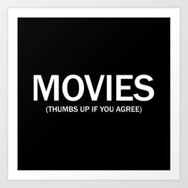 Movies. (Thumbs up if you agree) in white. Art Print