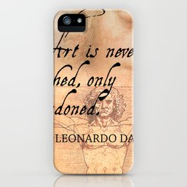 Art is never finished, only abandoned iPhone Case