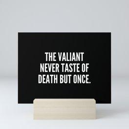 The valiant never taste of death but once Mini Art Print