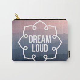 Dream loud so the world can hear Carry-All Pouch