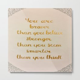 You Are Braver Than You Believe Metal Print