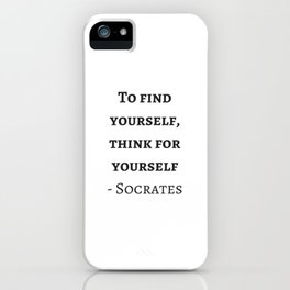 Greek Philosophy Quotes - Socrates - To find yourself think for yourself iPhone Case