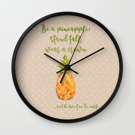 Be a pineapple- stand tall, wear a crown and be sweet on the inside Wall Clock