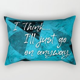 I'll Go On Anyway — Quote Rectangular Pillow