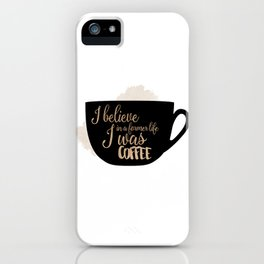 Gilmore Girls Inspired - I believe in a former life I was coffee iPhone Case