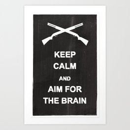 Keep Calm and Aim for the Brain Art Print