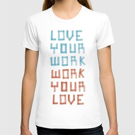 Love Your Work, Work Your Love T-shirt
