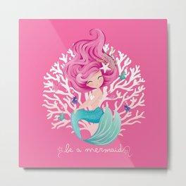 Be a mermaid Metal Print