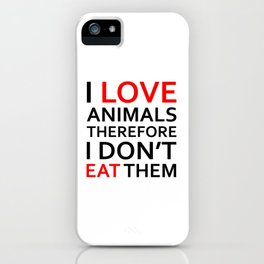 I Love Animals, Therefore I Don't Eat Them Black iPhone Case