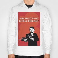 scarface Hoodies featuring Scarface Say Hello to My Little Friend by Florian Rodarte