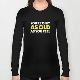 Young forever! Long Sleeve T-shirt