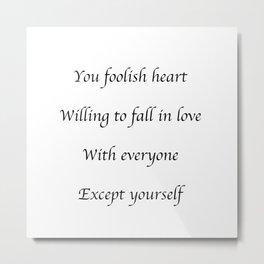 Foolish Heart Quote Metal Print