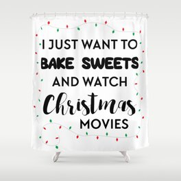 I Want to Bake and Watch Christmas Movies Shower Curtain
