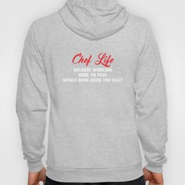 Chef Life Nine to Five Would've Been Too Easy Funny T-shirt Hoody
