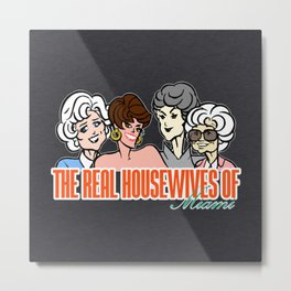 The Real Housewives of Miami Metal Print