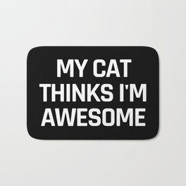 My Cat Thinks I'm Awesome (Black & White) Bath Mat
