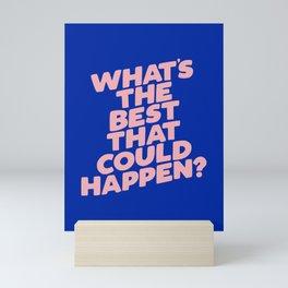 Whats The Best That Could Happen Mini Art Print