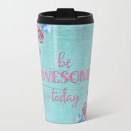 Be awesome today - Roses Flowers and Typography on aqua #Society6 Travel Mug