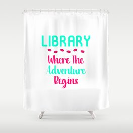 Library Where The Adventure Begins Facts Quote Shower Curtain