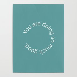 You are doing so much good. (cadet blue) Poster