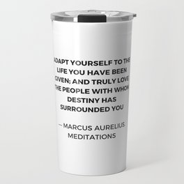 Stoicism: Adapt yourself to the life you have been given Travel Mug