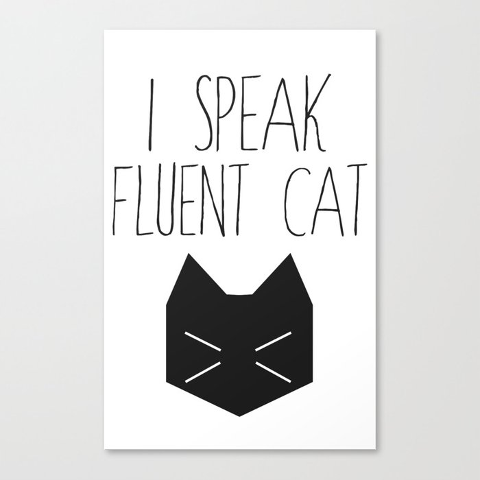 I Speak Fluent Cat Canvas Print