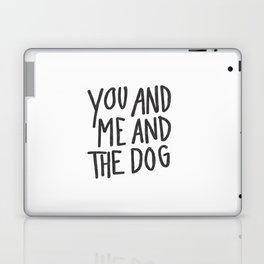 You, Me And Dog Laptop & iPad Skin