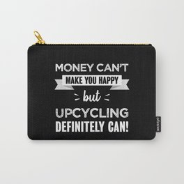 Upcycling makes you happy Funny Gift Carry-All Pouch