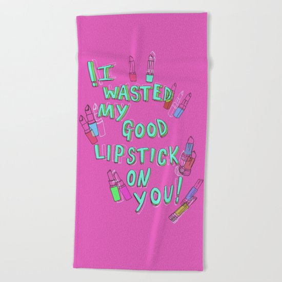 I wasted my good lipstick on you Beach Towel