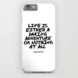 Life is either a daring adventure or nothing at all   Helen Keller iPhone Case