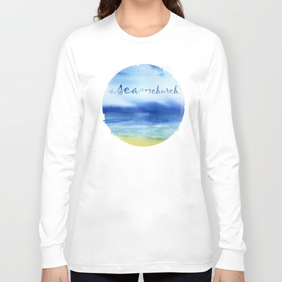 The Sea Is My Church (text) Long Sleeve T-shirt
