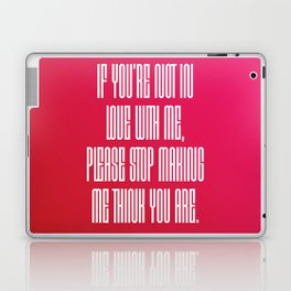 If You're Not In Love With Me Laptop & iPad Skin
