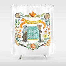 Too Tired For This Shit Shower Curtain