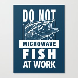 Do not microwave fish at work! Canvas Print