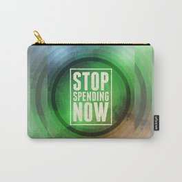 Stop Spending Now Carry-All Pouch