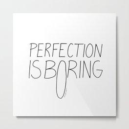 Perfection Is Boring Metal Print