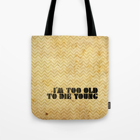 I am too old to die young Tote Bag